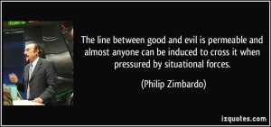 quote-the-line-between-good-and-evil-is-permeable-and-almost-anyone-can-be-induced-to-cross-it-when-philip-zimbardo-204653